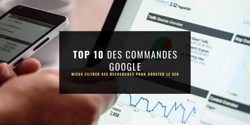 Top 10 des commandes Google pour booster son SEO